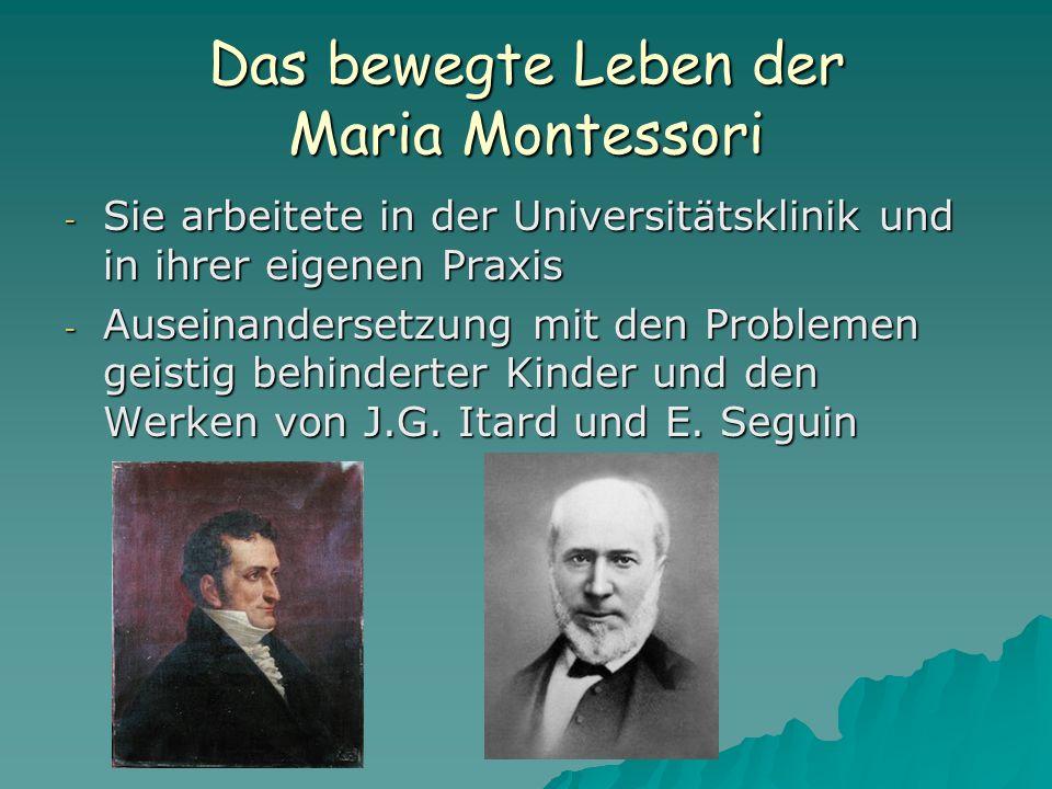 Das bewegte Leben der Maria Montessori - Sie arbeitete in der Universitätsklinik und in ihrer eigenen Praxis - Auseinandersetzung mit den Problemen geistig behinderter Kinder und den Werken von J.G.