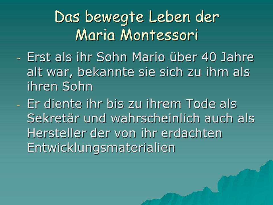 Das bewegte Leben der Maria Montessori - Erst als ihr Sohn Mario über 40 Jahre alt war, bekannte sie sich zu ihm als ihren Sohn - Er diente ihr bis zu ihrem Tode als Sekretär und wahrscheinlich auch als Hersteller der von ihr erdachten Entwicklungsmaterialien