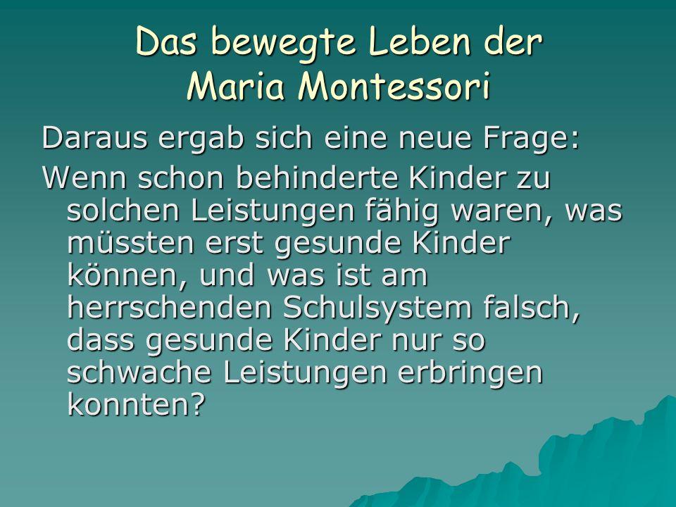 Das bewegte Leben der Maria Montessori Daraus ergab sich eine neue Frage: Wenn schon behinderte Kinder zu solchen Leistungen fähig waren, was müssten