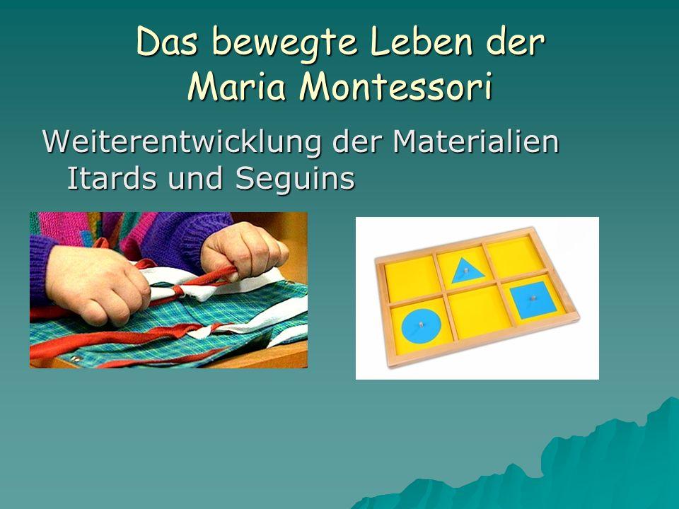 Das bewegte Leben der Maria Montessori Weiterentwicklung der Materialien Itards und Seguins