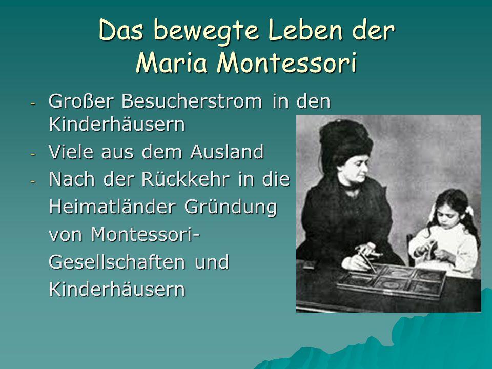 Das bewegte Leben der Maria Montessori - Großer Besucherstrom in den Kinderhäusern - Viele aus dem Ausland - Nach der Rückkehr in die Heimatländer Gründung von Montessori- Gesellschaften und Kinderhäusern