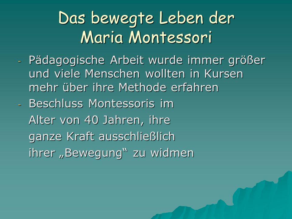 """Das bewegte Leben der Maria Montessori - Pädagogische Arbeit wurde immer größer und viele Menschen wollten in Kursen mehr über ihre Methode erfahren - Beschluss Montessoris im Alter von 40 Jahren, ihre ganze Kraft ausschließlich ihrer """"Bewegung zu widmen"""
