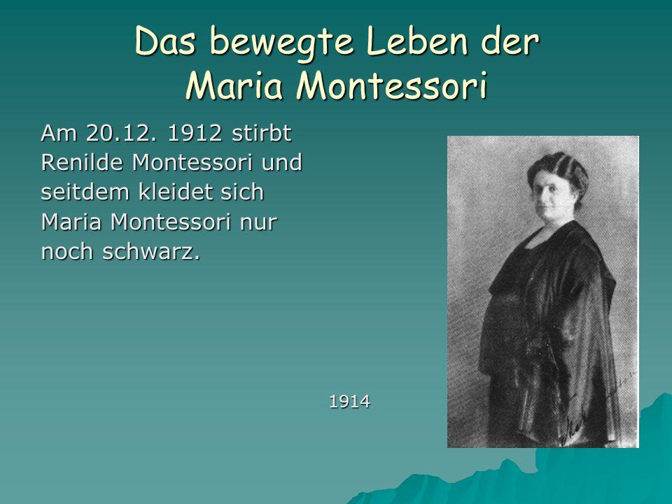 Das bewegte Leben der Maria Montessori Am 20.12. 1912 stirbt Renilde Montessori und seitdem kleidet sich Maria Montessori nur noch schwarz. 1914 1914