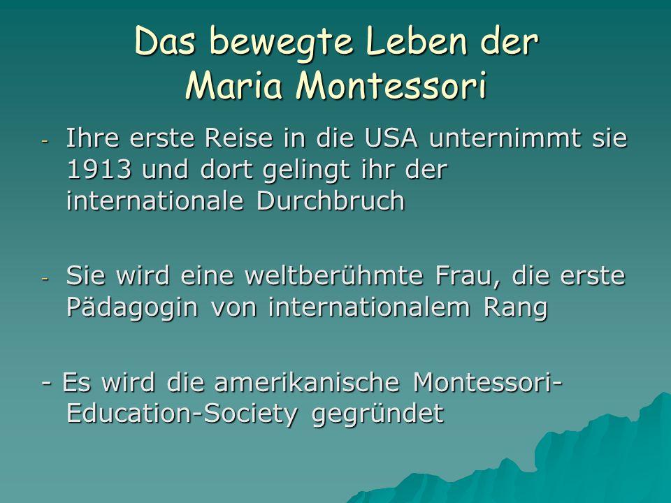 Das bewegte Leben der Maria Montessori - Ihre erste Reise in die USA unternimmt sie 1913 und dort gelingt ihr der internationale Durchbruch - Sie wird eine weltberühmte Frau, die erste Pädagogin von internationalem Rang - Es wird die amerikanische Montessori- Education-Society gegründet