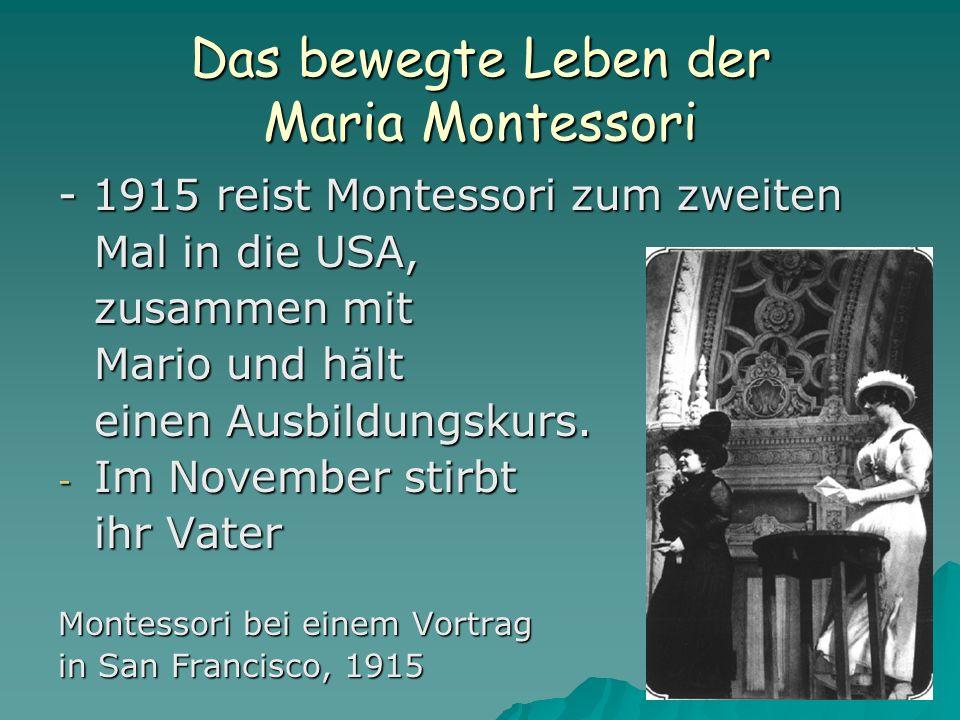 Das bewegte Leben der Maria Montessori - 1915 reist Montessori zum zweiten Mal in die USA, zusammen mit Mario und hält einen Ausbildungskurs. - Im Nov