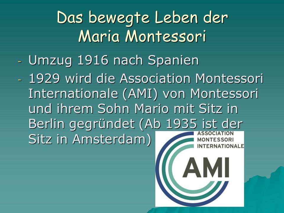 Das bewegte Leben der Maria Montessori - Umzug 1916 nach Spanien - 1929 wird die Association Montessori Internationale (AMI) von Montessori und ihrem Sohn Mario mit Sitz in Berlin gegründet (Ab 1935 ist der Sitz in Amsterdam)