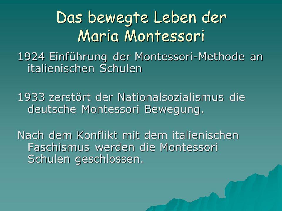 Das bewegte Leben der Maria Montessori 1924 Einführung der Montessori-Methode an italienischen Schulen 1933 zerstört der Nationalsozialismus die deutsche Montessori Bewegung.