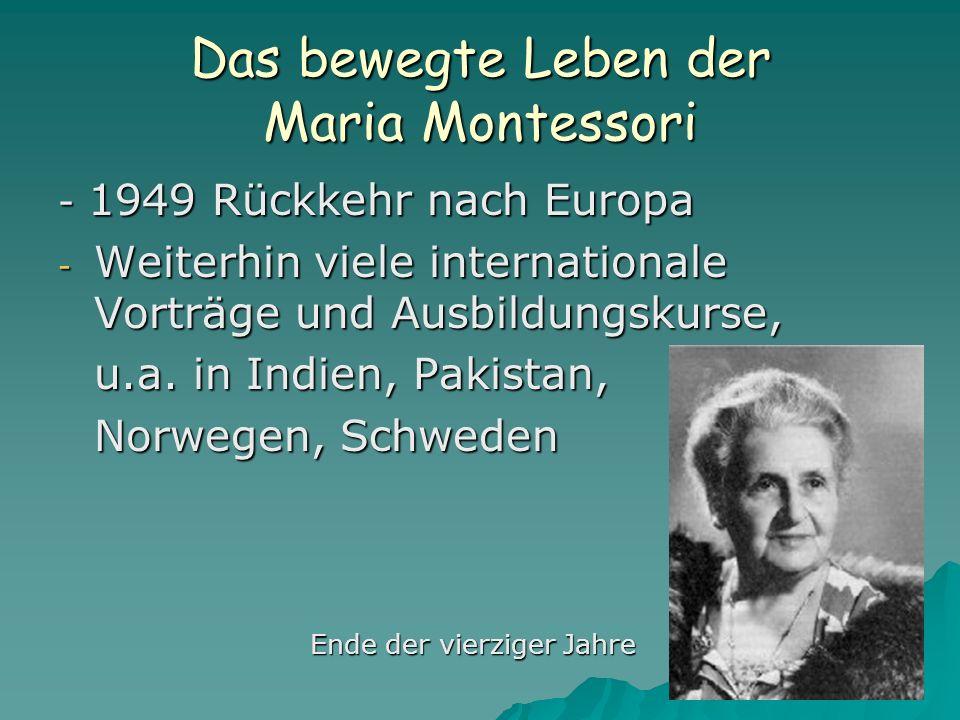 Das bewegte Leben der Maria Montessori - 1949 Rückkehr nach Europa - Weiterhin viele internationale Vorträge und Ausbildungskurse, u.a. in Indien, Pak