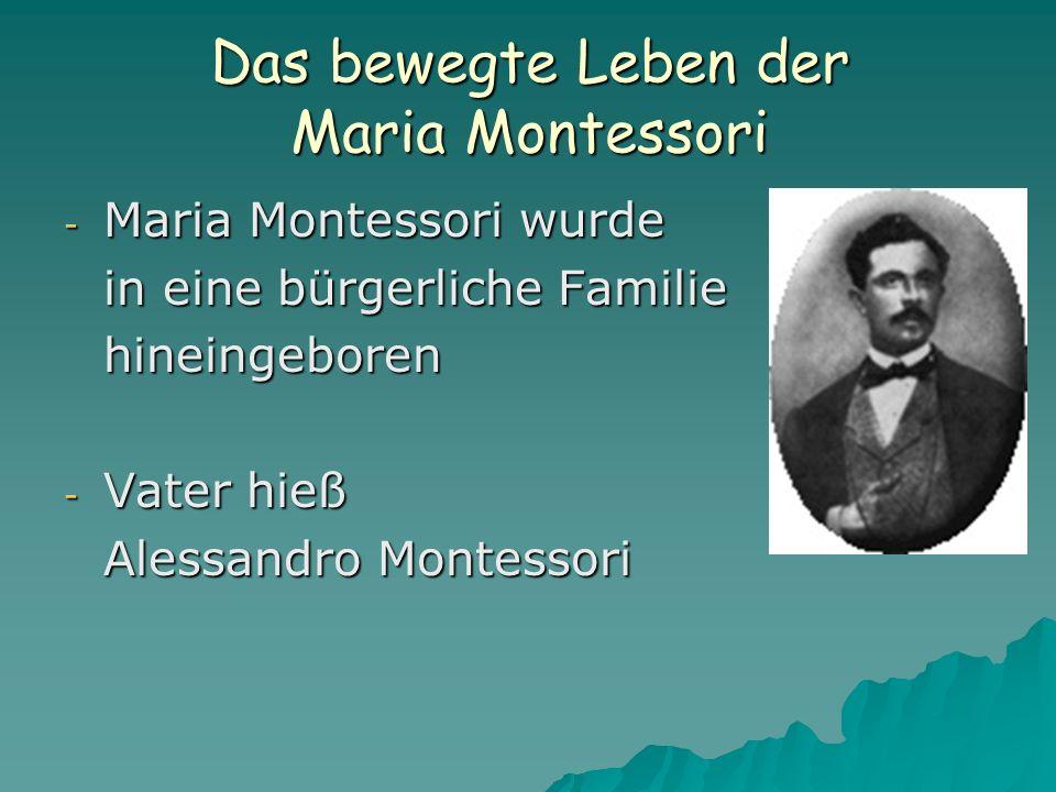 Das bewegte Leben der Maria Montessori - Maria Montessori wurde in eine bürgerliche Familie hineingeboren - Vater hieß Alessandro Montessori