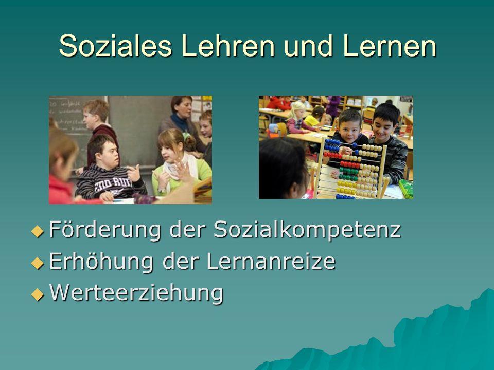 Soziales Lehren und Lernen  Förderung der Sozialkompetenz  Erhöhung der Lernanreize  Werteerziehung