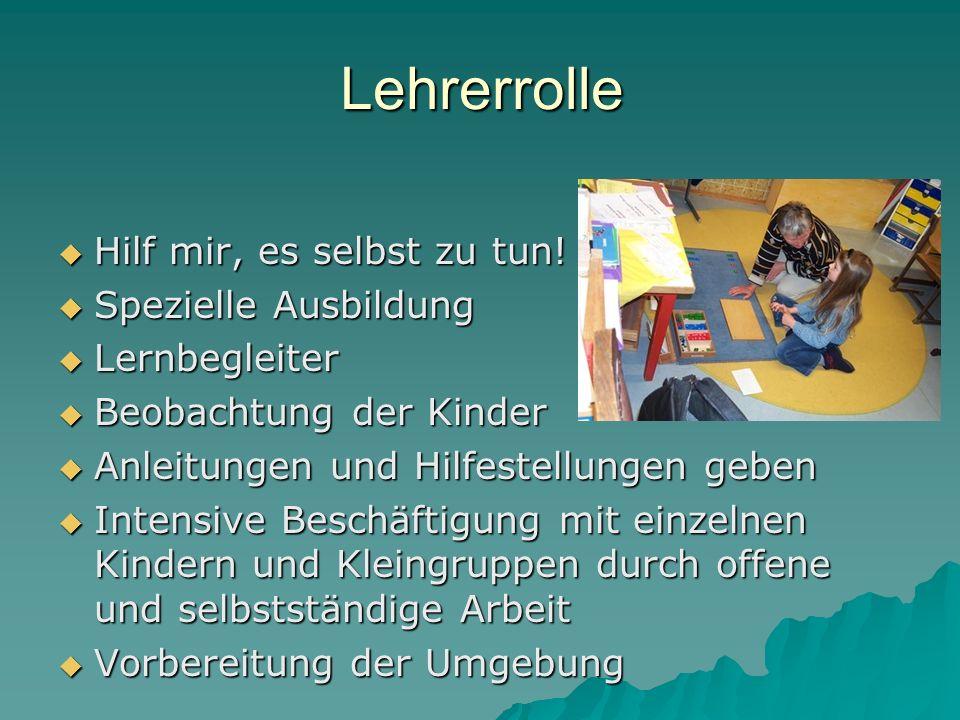 Lehrerrolle  Hilf mir, es selbst zu tun!  Spezielle Ausbildung  Lernbegleiter  Beobachtung der Kinder  Anleitungen und Hilfestellungen geben  In