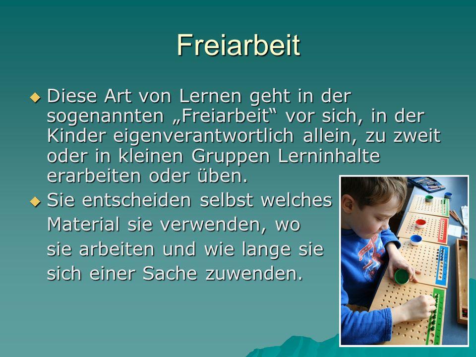 """Freiarbeit  Diese Art von Lernen geht in der sogenannten """"Freiarbeit vor sich, in der Kinder eigenverantwortlich allein, zu zweit oder in kleinen Gruppen Lerninhalte erarbeiten oder üben."""