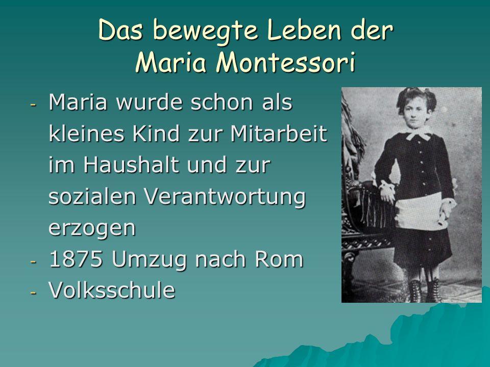Das bewegte Leben der Maria Montessori - Maria wurde schon als kleines Kind zur Mitarbeit im Haushalt und zur sozialen Verantwortung erzogen - 1875 Umzug nach Rom - Volksschule