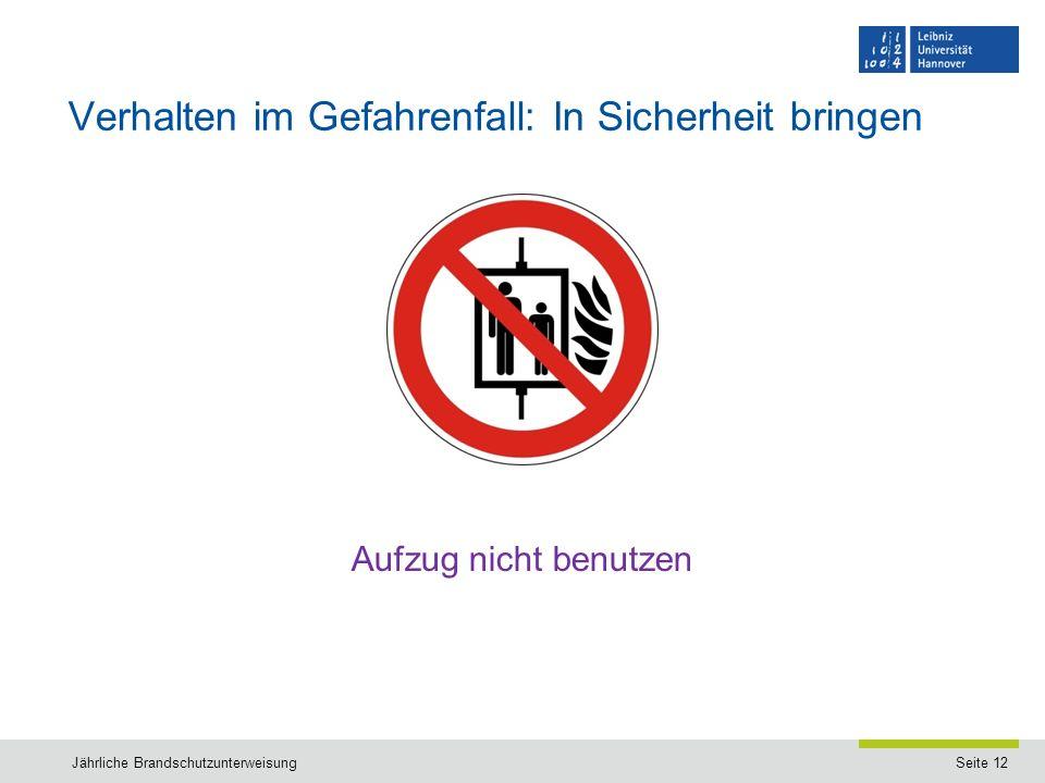Seite 12 Verhalten im Gefahrenfall: In Sicherheit bringen Jährliche Brandschutzunterweisung Aufzug nicht benutzen