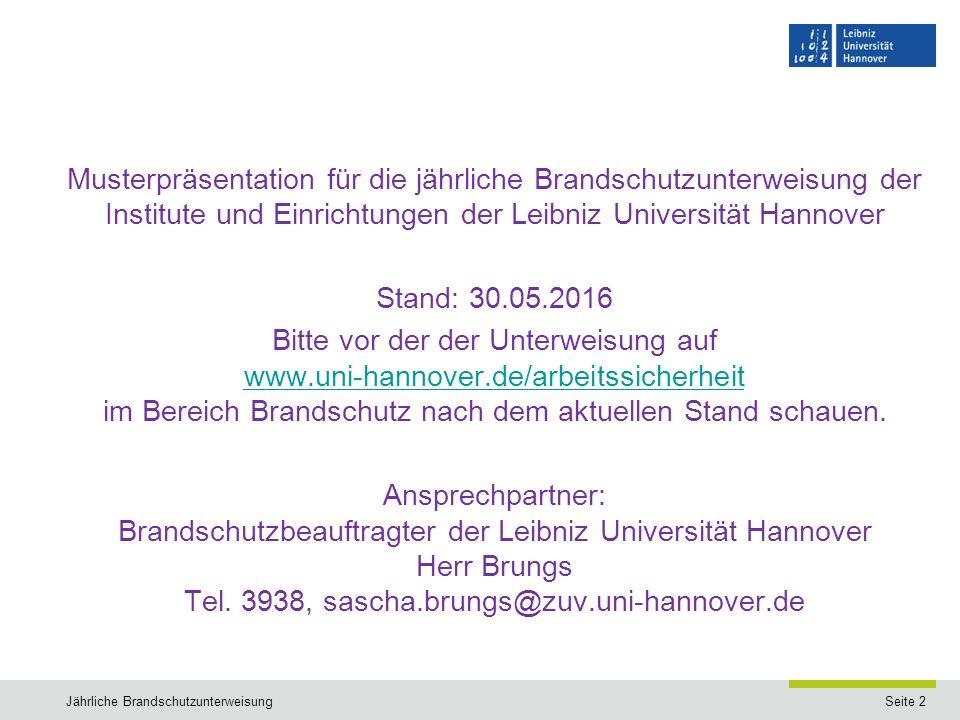 Seite 2Jährliche Brandschutzunterweisung Musterpräsentation für die jährliche Brandschutzunterweisung der Institute und Einrichtungen der Leibniz Univ