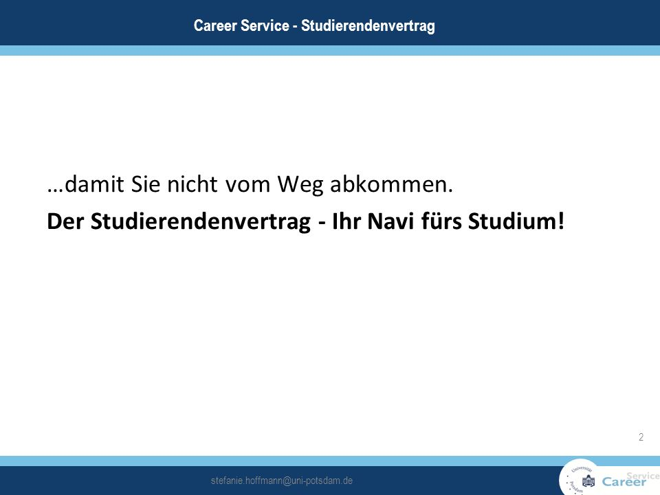 …damit Sie nicht vom Weg abkommen. Der Studierendenvertrag - Ihr Navi fürs Studium! 2 stefanie.hoffmann@uni-potsdam.de Career Service - Studierendenve