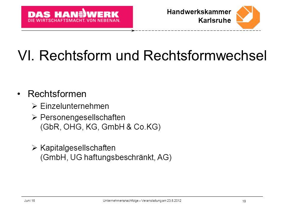 Handwerkskammer Karlsruhe VI. Rechtsform und Rechtsformwechsel Rechtsformen  Einzelunternehmen  Personengesellschaften (GbR, OHG, KG, GmbH & Co.KG)