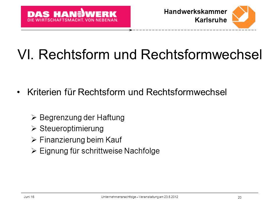 Handwerkskammer Karlsruhe VI. Rechtsform und Rechtsformwechsel Kriterien für Rechtsform und Rechtsformwechsel  Begrenzung der Haftung  Steueroptimie
