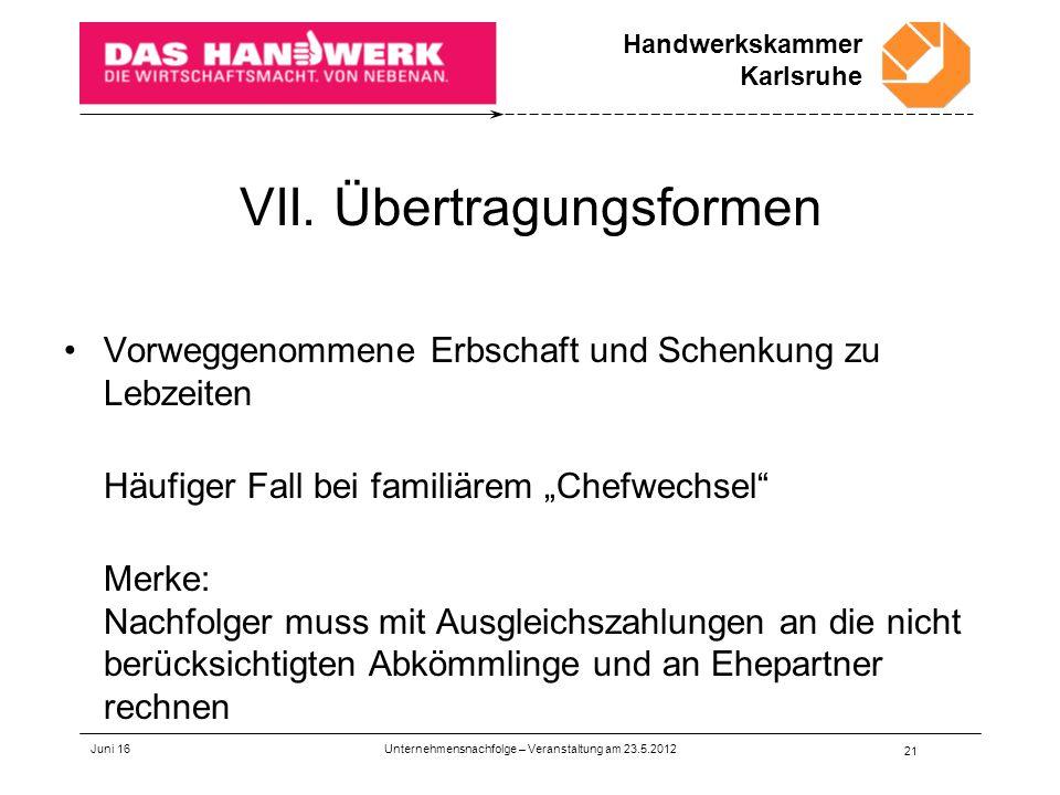 """Handwerkskammer Karlsruhe VII. Übertragungsformen Vorweggenommene Erbschaft und Schenkung zu Lebzeiten Häufiger Fall bei familiärem """"Chefwechsel"""" Merk"""