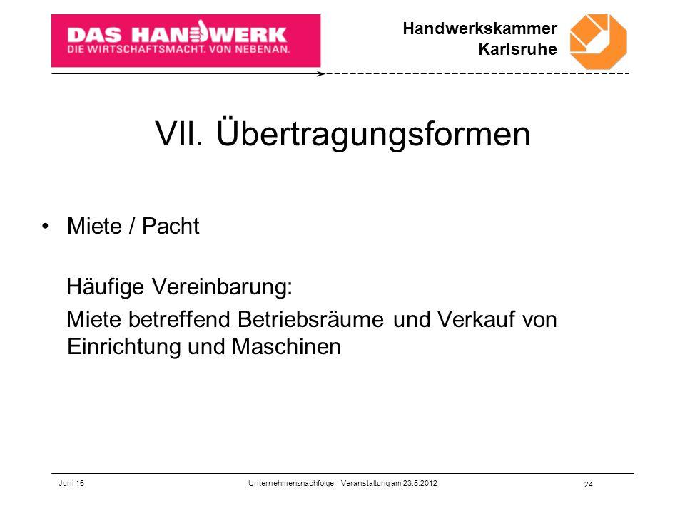 Handwerkskammer Karlsruhe VII. Übertragungsformen Miete / Pacht Häufige Vereinbarung: Miete betreffend Betriebsräume und Verkauf von Einrichtung und M