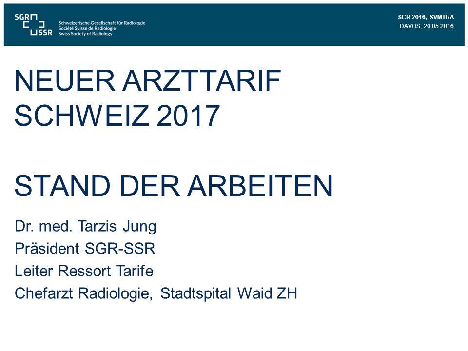 NEUER ARZTTARIF SCHWEIZ 2017 STAND DER ARBEITEN SCR 2016, SVMTRA DAVOS, 20.05.2016 Dr.