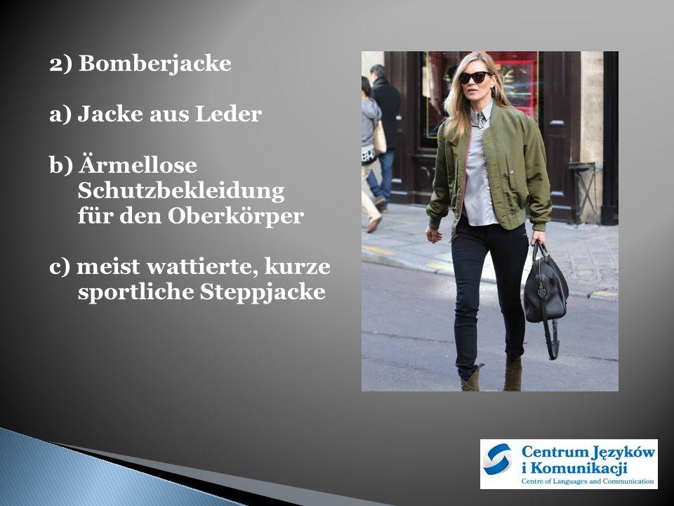 2) Bomberjacke a) Jacke aus Leder b) Ärmellose Schutzbekleidung für den Oberkörper c) meist wattierte, kurze sportliche Steppjacke