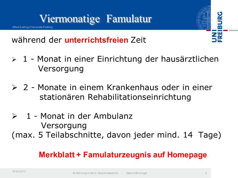 Viermonatige Famulatur während der unterrichtsfreien Zeit  1 - Monat in einer Einrichtung der hausärztlichen Versorgung  2 - Monate in einem Krankenhaus oder in einer stationären Rehabilitationseinrichtung  1 - Monat in der Ambulanz Versorgung (max.
