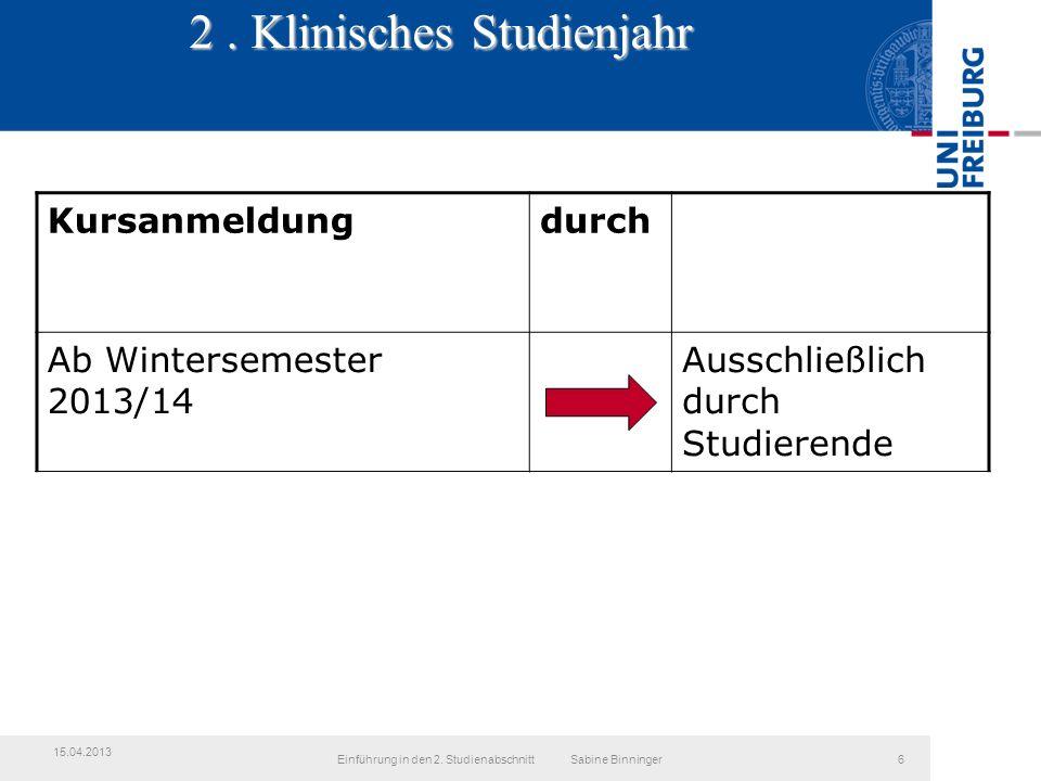 2. Klinisches Studienjahr Kursanmeldungdurch Ab Wintersemester 2013/14 Ausschließlich durch Studierende Einführung in den 2. Studienabschnitt Sabine B
