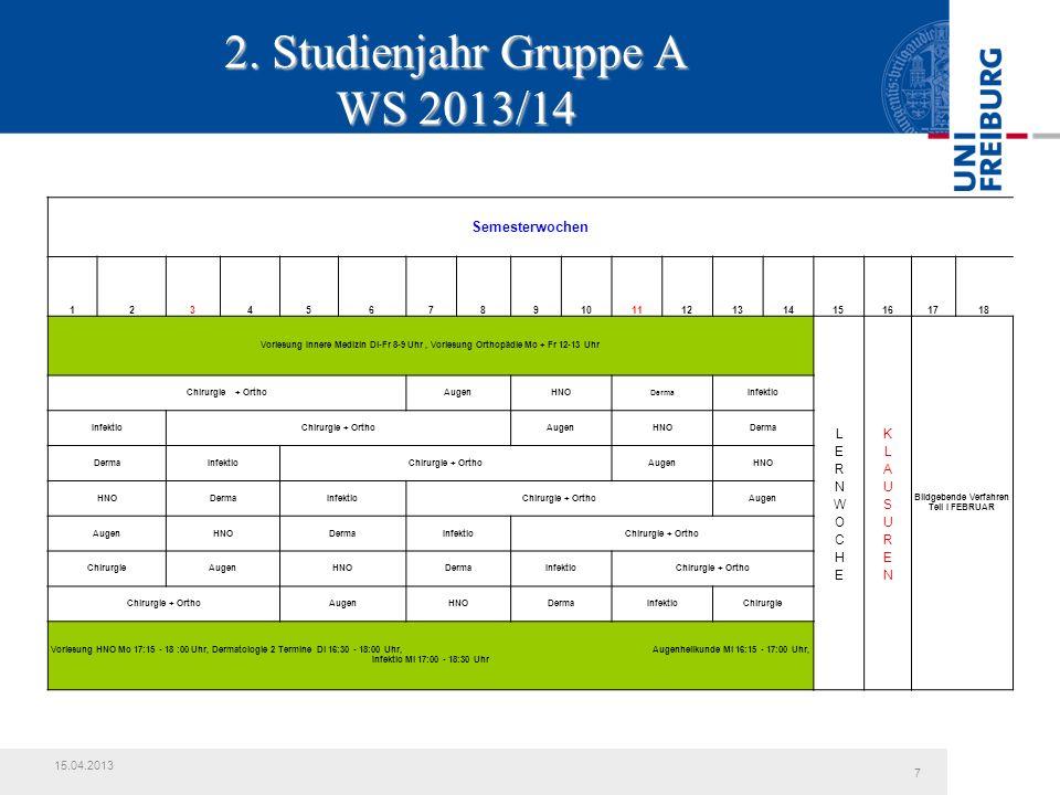 2. Studienjahr Gruppe A WS 2013/14 7 15.04.2013 Semesterwochen 123456789101112131415161718 Vorlesung Innere Medizin Di-Fr 8-9 Uhr, Vorlesung Orthopädi