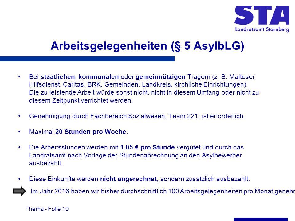Thema - Folie 10 Arbeitsgelegenheiten (§ 5 AsylbLG) Bei staatlichen, kommunalen oder gemeinnützigen Trägern (z.