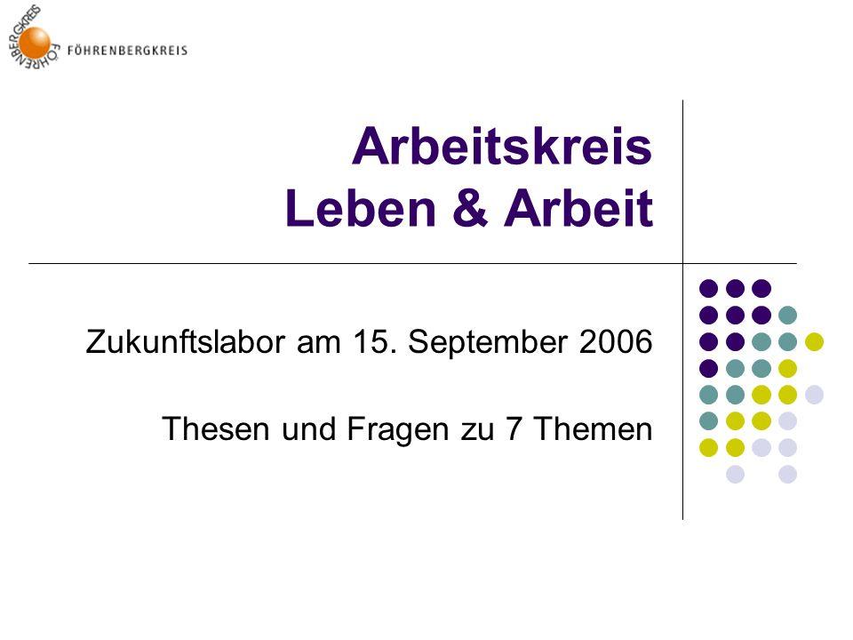 Arbeitskreis Leben & Arbeit Zukunftslabor am 15. September 2006 Thesen und Fragen zu 7 Themen