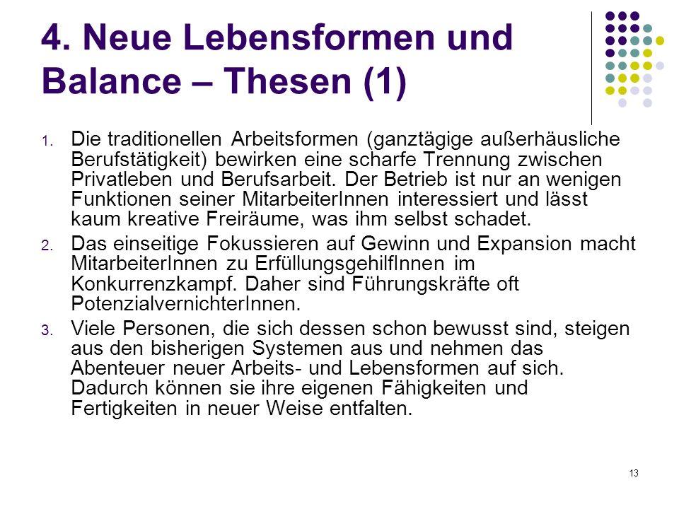 13 4. Neue Lebensformen und Balance – Thesen (1) 1. Die traditionellen Arbeitsformen (ganztägige außerhäusliche Berufstätigkeit) bewirken eine scharfe