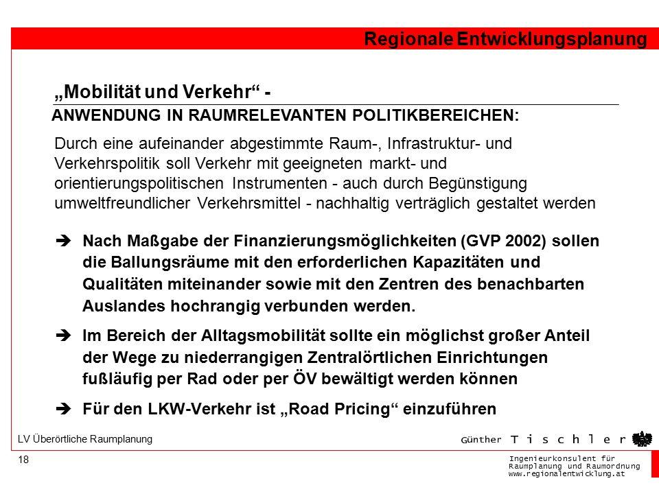 Ingenieurkonsulentfür RaumplanungundRaumordnung www.regionalentwicklung.at Regionale Entwicklungsplanung 18 LV Überörtliche Raumplanung  Nach Maßgabe