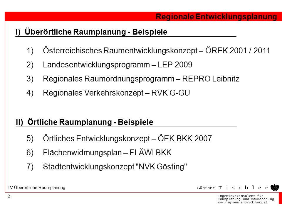 Ingenieurkonsulentfür RaumplanungundRaumordnung www.regionalentwicklung.at Regionale Entwicklungsplanung 3 LV Überörtliche Raumplanung Ebenen und Instrumente der Raumordnung