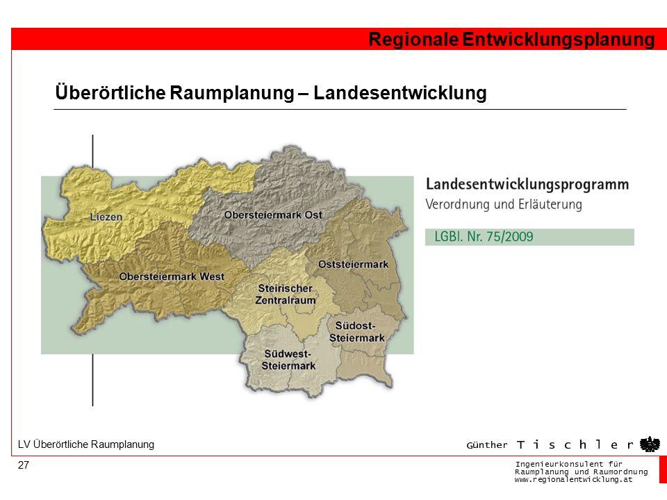 Ingenieurkonsulentfür RaumplanungundRaumordnung www.regionalentwicklung.at Regionale Entwicklungsplanung 27 LV Überörtliche Raumplanung Überörtliche Raumplanung – Landesentwicklung