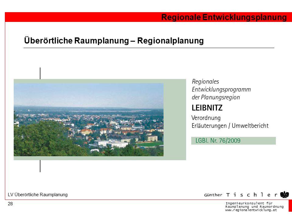 Ingenieurkonsulentfür RaumplanungundRaumordnung www.regionalentwicklung.at Regionale Entwicklungsplanung 28 LV Überörtliche Raumplanung Überörtliche Raumplanung – Regionalplanung