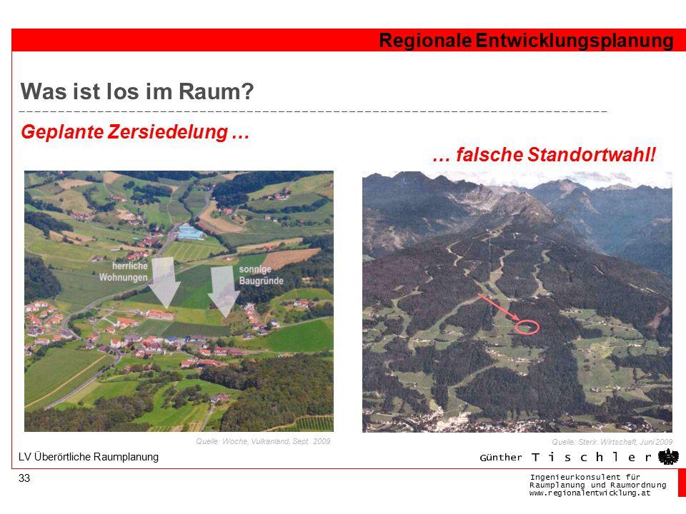 Ingenieurkonsulentfür RaumplanungundRaumordnung www.regionalentwicklung.at Regionale Entwicklungsplanung 33 LV Überörtliche Raumplanung Was ist los im Raum.