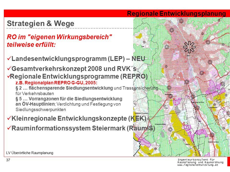 Ingenieurkonsulentfür RaumplanungundRaumordnung www.regionalentwicklung.at Regionale Entwicklungsplanung 37 LV Überörtliche Raumplanung Landesentwicklungsprogramm (LEP) – NEU Gesamtverkehrskonzept 2008 und RVK´s Regionale Entwicklungsprogramme (REPRO) z.B.
