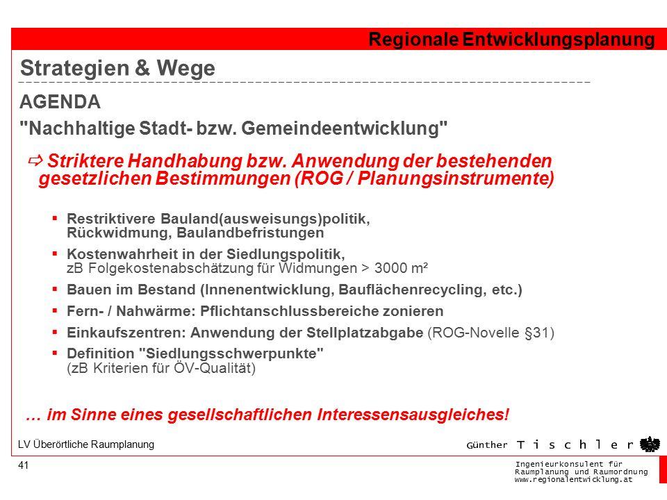 Ingenieurkonsulentfür RaumplanungundRaumordnung www.regionalentwicklung.at Regionale Entwicklungsplanung 41 LV Überörtliche Raumplanung  Striktere Handhabung bzw.
