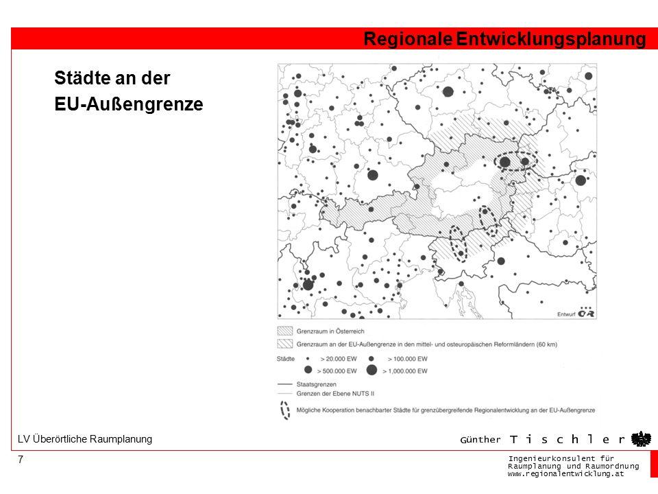 Ingenieurkonsulentfür RaumplanungundRaumordnung www.regionalentwicklung.at Regionale Entwicklungsplanung 7 LV Überörtliche Raumplanung Städte an der EU-Außengrenze