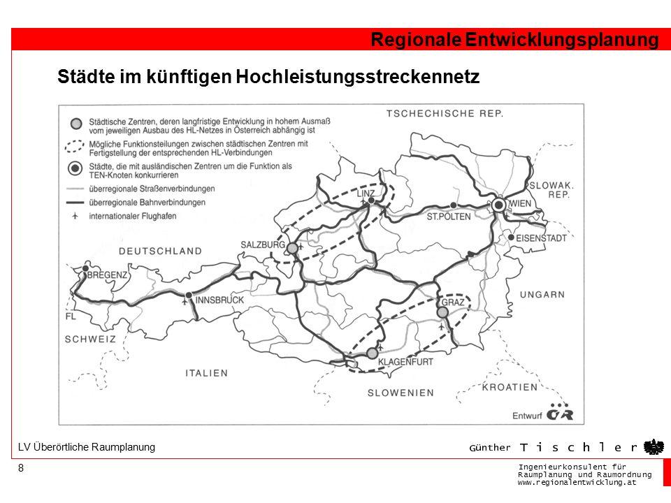 Ingenieurkonsulentfür RaumplanungundRaumordnung www.regionalentwicklung.at Regionale Entwicklungsplanung 8 LV Überörtliche Raumplanung Städte im künftigen Hochleistungsstreckennetz