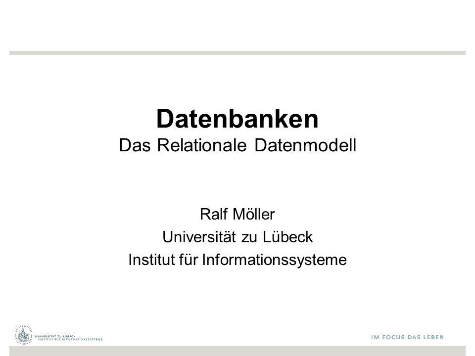 Datenbanken Das Relationale Datenmodell Ralf Möller Universität zu Lübeck Institut für Informationssysteme
