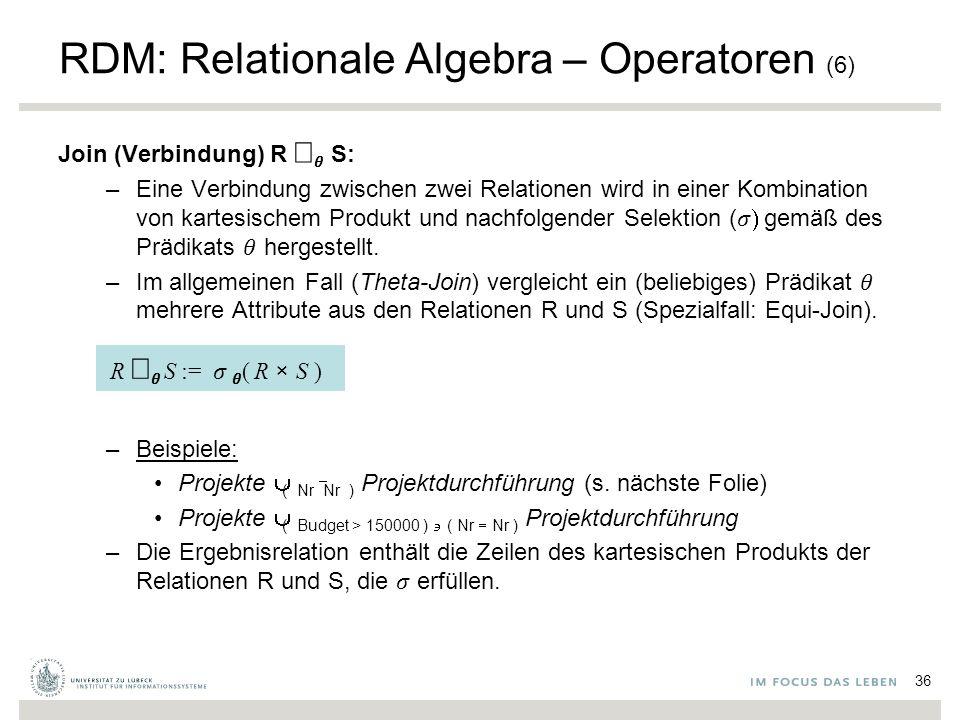 Join (Verbindung) R   S: –Eine Verbindung zwischen zwei Relationen wird in einer Kombination von kartesischem Produkt und nachfolgender Selektion (   gemäß des Prädikats hergestellt.