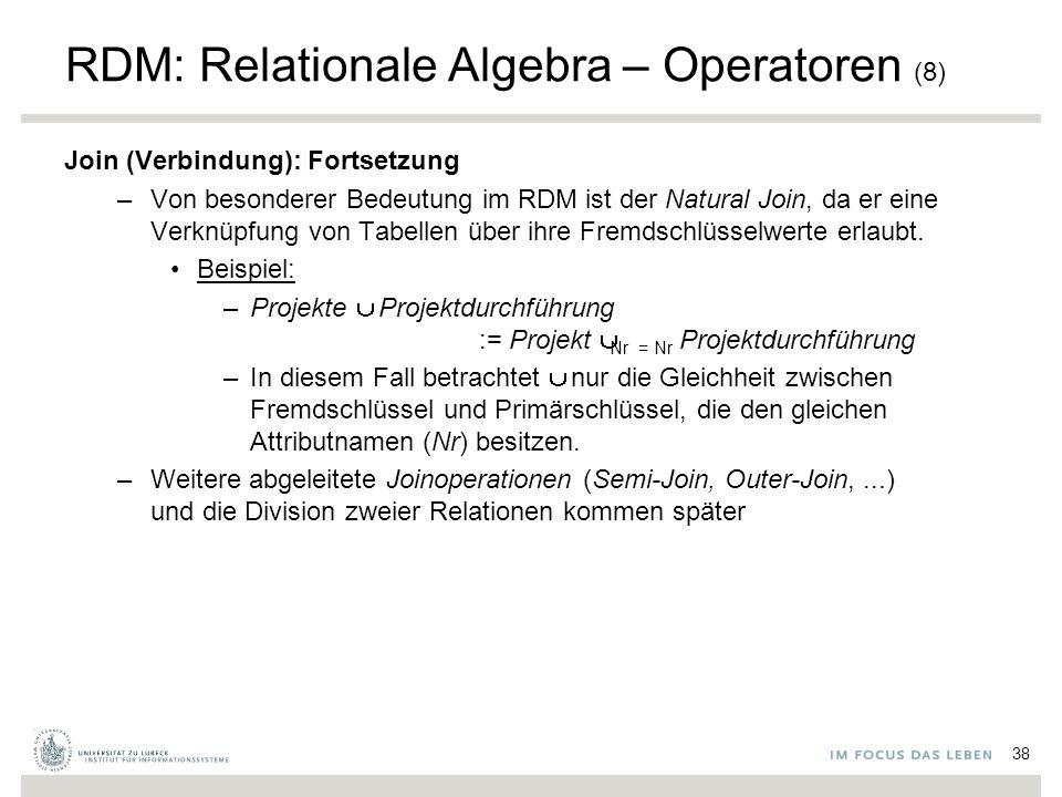 RDM: Relationale Algebra – Operatoren (8) Join (Verbindung): Fortsetzung –Von besonderer Bedeutung im RDM ist der Natural Join, da er eine Verknüpfung von Tabellen über ihre Fremdschlüsselwerte erlaubt.