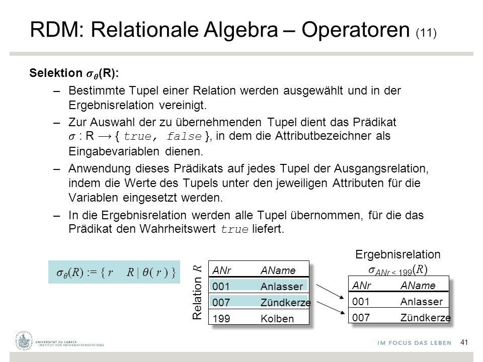 RDM: Relationale Algebra – Operatoren (11) Selektion   (R): –Bestimmte Tupel einer Relation werden ausgewählt und in der Ergebnisrelation vereinigt.