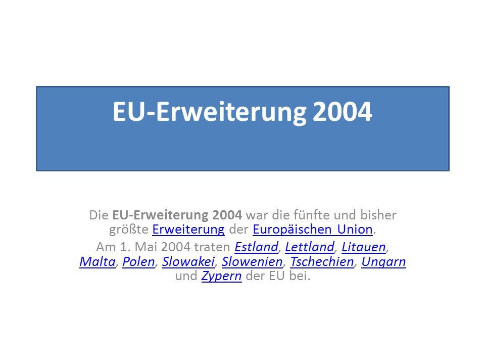 EU-Erweiterung 2004 Die EU-Erweiterung 2004 war die fünfte und bisher größte Erweiterung der Europäischen Union.ErweiterungEuropäischen Union Am 1. Ma