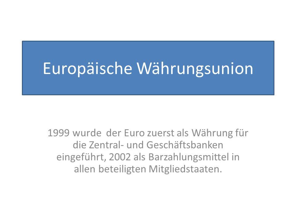 Europäische Währungsunion 1999 wurde der Euro zuerst als Währung für die Zentral- und Geschäftsbanken eingeführt, 2002 als Barzahlungsmittel in allen beteiligten Mitgliedstaaten.