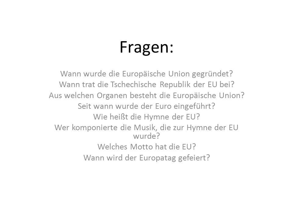 Fragen: Wann wurde die Europäische Union gegründet? Wann trat die Tschechische Republik der EU bei? Aus welchen Organen besteht die Europäische Union?