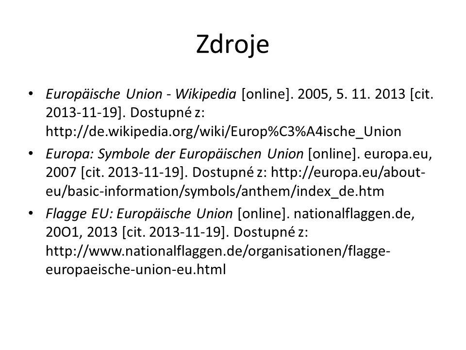 Zdroje Europäische Union - Wikipedia [online]. 2005, 5. 11. 2013 [cit. 2013-11-19]. Dostupné z: http://de.wikipedia.org/wiki/Europ%C3%A4ische_Union Eu