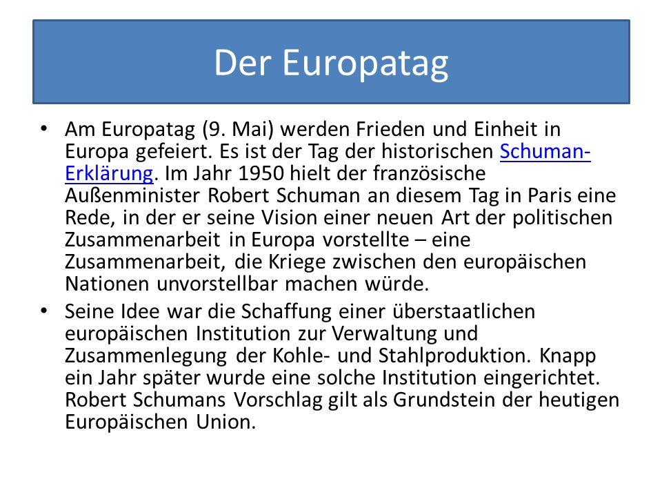 Der Europatag Am Europatag (9. Mai) werden Frieden und Einheit in Europa gefeiert. Es ist der Tag der historischen Schuman- Erklärung. Im Jahr 1950 hi